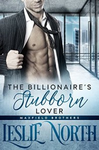 The Billionaire's Stubborn Lover (The Maxfield Brothers Series Book 3) - Leslie North