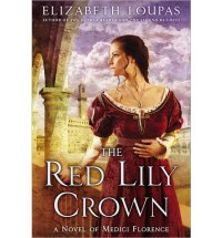 The Red Lily Crown: A Novel of Medici Florence (Paperback) - Common - by Elizabeth Loupas