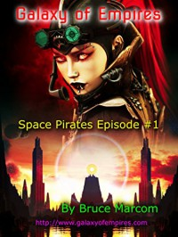 Galaxy of Empires: Space Pirates - Episode #1 - Bruce Marcom