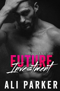 Future Investment: (Taboo Romance Series) (Forbidden Fruit Book 2) - Ali Parker