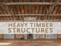 Heavy Timber Structures: Creating Comfort in Public Spaces - Anthony F. Zaya, Tim Diener