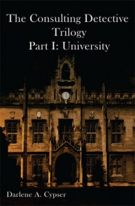 The Consulting Detective Trilogy Part I: University - Darlene A. Cypser