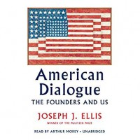 American Dialogue: The Founders and Us - Arthur Morey, Joseph J. Ellis