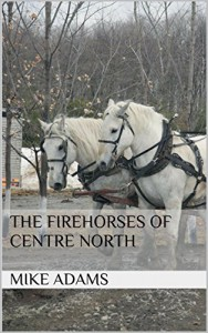 The Firehorses of Centre North - Mike Adams