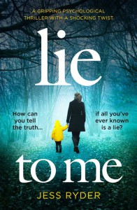 Lie to Me: A gripping psychological thriller with a shocking twist - Jess Ryder