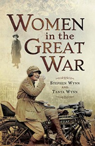 Women in the Great War - Tanya Wynn, Stephen Wynn