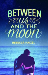 Between Us and the Moon - Rebecca Maizel
