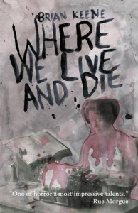 Where We Live and Die - Brian Keene