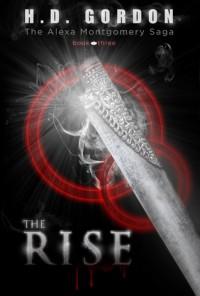 The Rise (The Alexa Montgomery Saga, #3) - H.D. Gordon