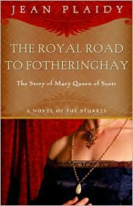 Royal Road to Fotheringhay: The Story of Mary, Queen of Scots - Jean Plaidy