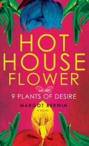 Hothouse Flower and the Nine Plants of Desire - Margot Berwin