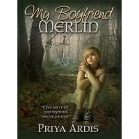 My Boyfriend Merlin (My Merlin, #1) - Priya Ardis