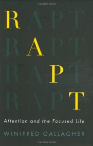 Rapt: Attention and the Focused Life - Winifred Gallagher