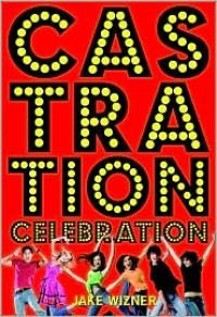 Castration Celebration - Jake Wizner