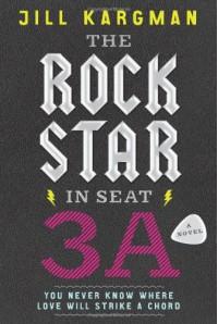 The Rock Star in Seat 3A: A Novel - Jill Kargman
