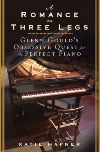 A Romance on Three Legs: Glenn Gould's Obsessive Quest for the Perfect Piano - Katie  Hafner