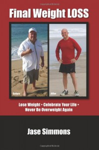 Final Weight Loss: Lose Weight Celebrate Your Life Never Be Overweight Again - Jase Simmons