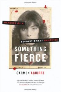 Something Fierce: Memoirs of a Revolutionary Daughter - Carmen Aguirre