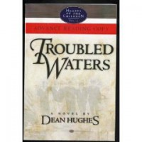 Troubled Waters: A Novel (Hearts of the Children, 2) - Dean Hughes