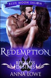 Redemption: Reckless Desires (Blue Moon Saloon Book 3) - Anna Lowe
