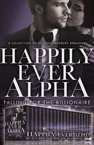 Happily Ever Alpha: Falling for the Billionaire - Victoria Pinder, Jina Bacarr, Opal Carew, Eileen Cruz Coleman, Margo Bond Collins, Rossie Cortes, Tara Crescent, Michele de Winton, Blaire Edens, Nicole Garcia, Erin Hayes, Courtney Hunt, Mary Hughes, Sydney Logan, Alix Nichols, Tierney O'Malley, Peter Presley, Mandy