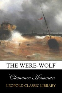 The Were-Wolf - Clemence Housman
