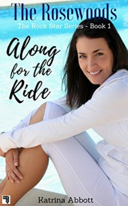 Along for the Ride (The Rosewoods Rock Star Series Book 1) - Katrina Abbott