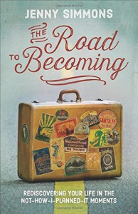 The Road to Becoming: Rediscovering Your Life in the Not-How-I-Planned-It Moments - Jenny Simmons