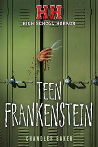 High School Horror: Teen Frankenstein - Pamela Baker Chandler