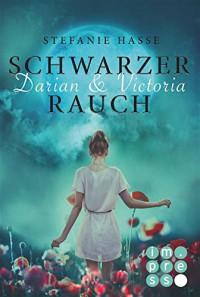 Darian & Victoria, Band 1: Schwarzer Rauch - Stefanie Hasse