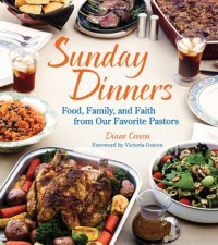 Sunday Dinners: Our Favorite Pastors Bring Food, Family, and Faith to the Table - Diane Cowen