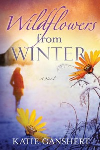 Wildflowers from Winter: - Katie Ganshert