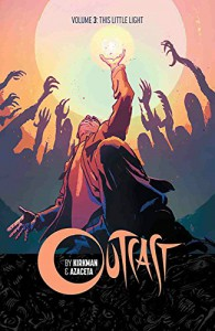 Outcast by Kirkman & Azaceta Volume 3: This Little Light - Robert Kirkman