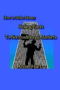 How to Make Money Selling Facts: To Non-Traditional Markets - Anne Hart