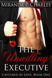 The Unwilling Executive - Miranda P. Charles