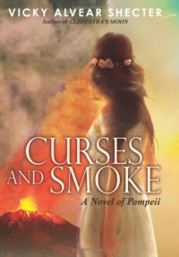 Curses and Smoke: A Novel of Pompeii - Vicky Alvear Shecter