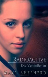 Radioactive: Die Verstoßenen - Maya Shepherd