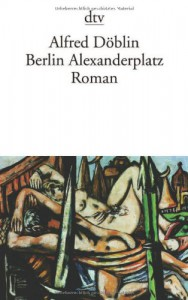 Berlin Alexanderplatz: Die Geschichte vom Franz Biberkopf Roman - Alfred Döblin