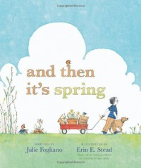 And Then It's Spring - Julie Fogliano, Erin E. Stead