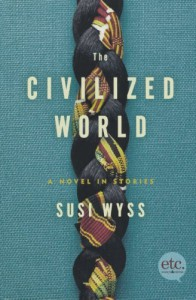 The Civilized World: A Novel in Stories - Susi Wyss
