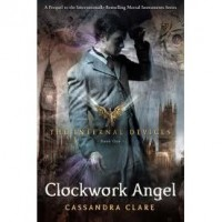 Clockwork Angel (The Infernal Devices, #1) - Cassandra Clare