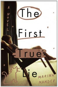 The First True Lie: A Novel - Marina Mander