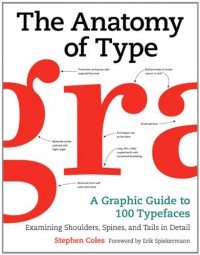 The Anatomy of Type: A Graphic Guide to 100 Typefaces - Stephen  Coles, Erik Spiekermann, Tony Seddon