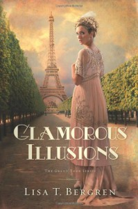 Glamorous Illusions: A Novel (Grand Tour Series) - Lisa T. Bergren