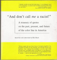 And Don't Call Me a Racist!: A Treasury of Quotes on the Past, Present, and Future of the Color Line in America - Ella MAZEL