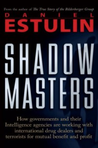 Shadow Masters: An International Network of Governments and Secret-Service Agencies Working Together with Drugs Dealers and Terrorists for Mutual Benefit and Profit - Daniel Estulin