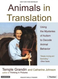 Animals in Translation: Using the Mysteries of Autism to Decode Animal Behavior - Temple Grandin, Catherine Johnson, Shelly Frasier