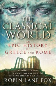 The Classical World: An Epic History of Greece and Rome - Robin Lane Fox