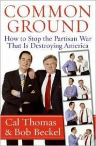 Common Ground: How to Stop the Partisan War That Is Destroying America - Cal Thomas, Bob Beckel