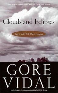 Clouds and Eclipses: The Collected Short Stories - Gore Vidal